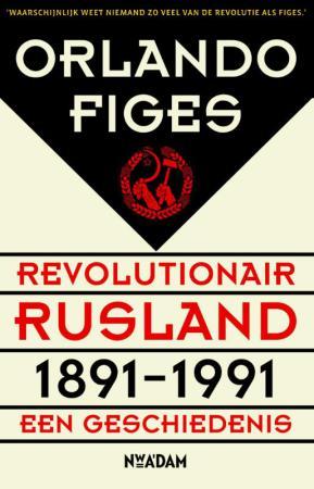 Orlando Figes: Revolutionair Rusland, 1891-1991